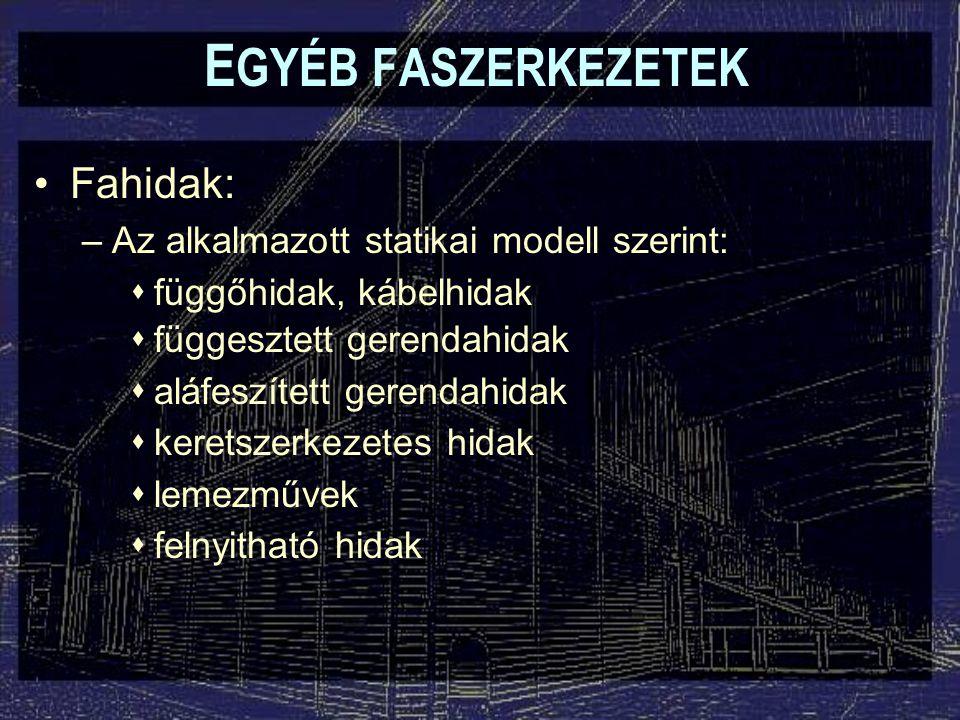 EGYÉB FASZERKEZETEK Fahidak: Az alkalmazott statikai modell szerint: