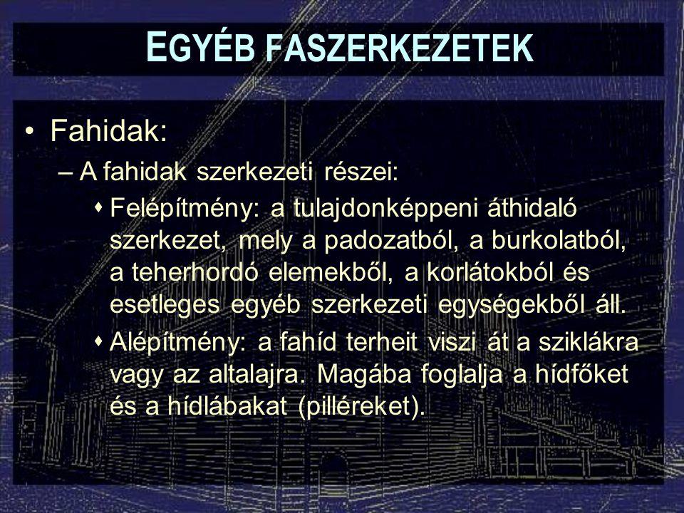 EGYÉB FASZERKEZETEK Fahidak: A fahidak szerkezeti részei: