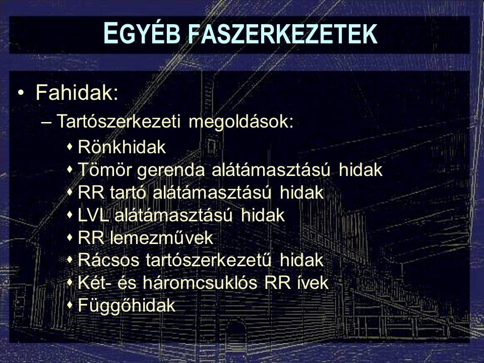 EGYÉB FASZERKEZETEK Fahidak: Tartószerkezeti megoldások: Rönkhidak