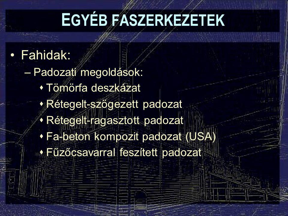 EGYÉB FASZERKEZETEK Fahidak: Padozati megoldások: Tömörfa deszkázat