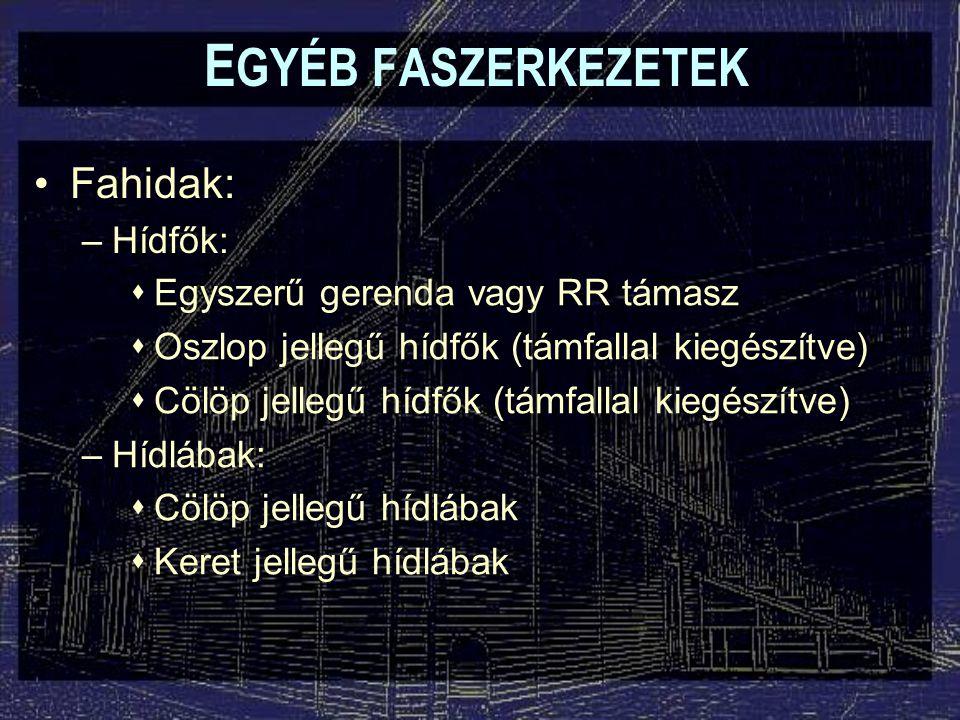 EGYÉB FASZERKEZETEK Fahidak: Hídfők: Egyszerű gerenda vagy RR támasz