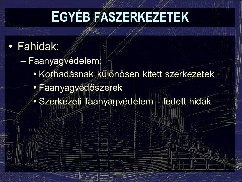 EGYÉB FASZERKEZETEK Fahidak: Faanyagvédelem: