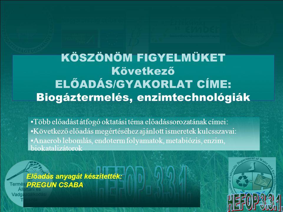 KÖSZÖNÖM FIGYELMÜKET Következő ELŐADÁS/GYAKORLAT CÍME: Biogáztermelés, enzimtechnológiák
