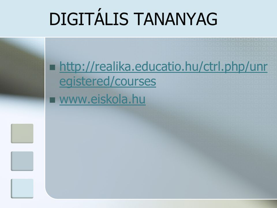 DIGITÁLIS TANANYAG http://realika.educatio.hu/ctrl.php/unregistered/courses www.eiskola.hu