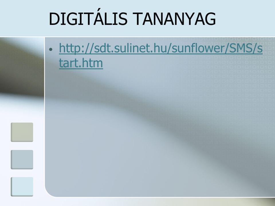 DIGITÁLIS TANANYAG http://sdt.sulinet.hu/sunflower/SMS/start.htm