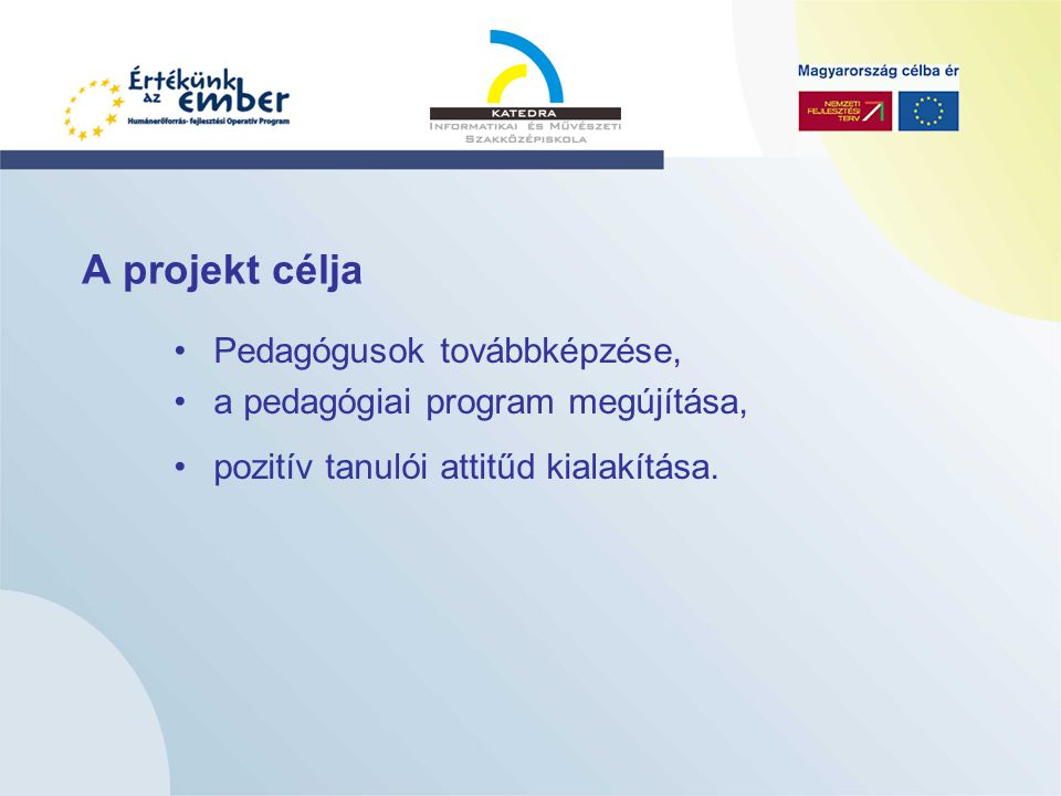 A projekt célja Pedagógusok továbbképzése,