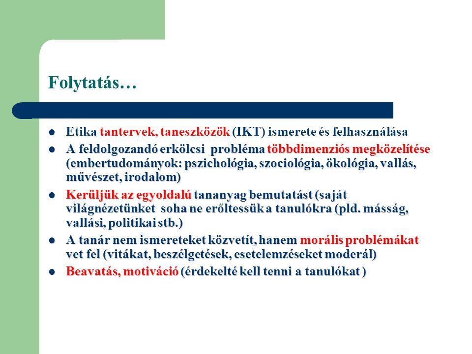 Folytatás… Etika tantervek, taneszközök (IKT) ismerete és felhasználása.