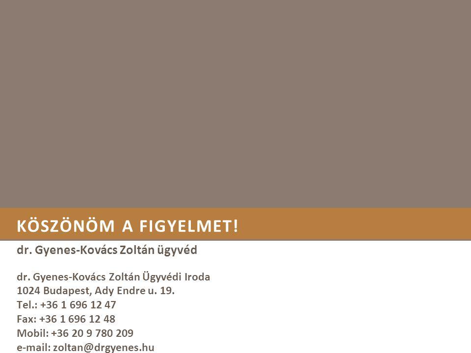 KÖSZÖNÖM A FIGYELMET! dr. Gyenes-Kovács Zoltán ügyvéd