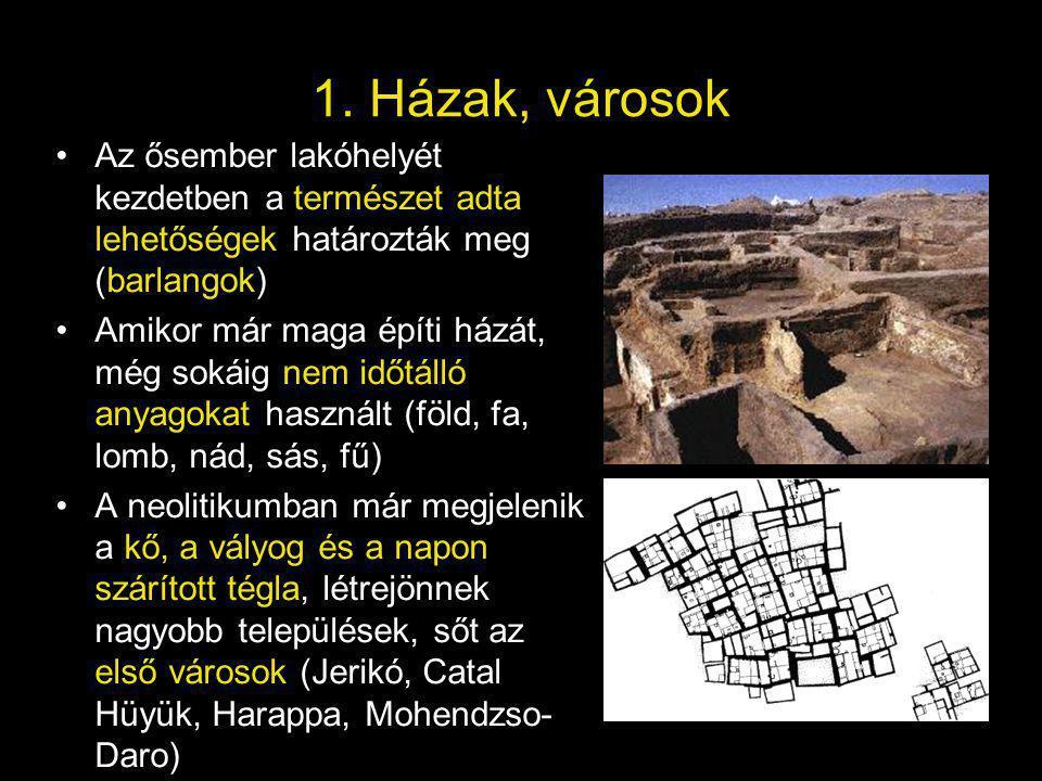 1. Házak, városok Az ősember lakóhelyét kezdetben a természet adta lehetőségek határozták meg (barlangok)