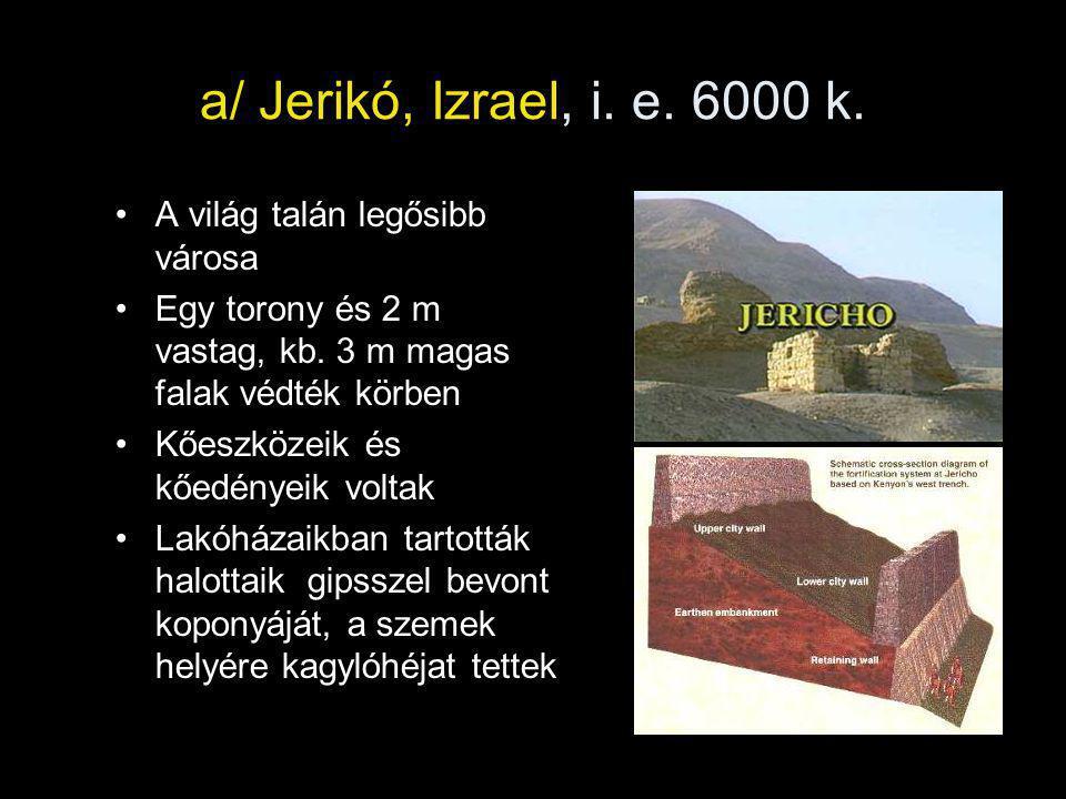 a/ Jerikó, Izrael, i. e. 6000 k. A világ talán legősibb városa