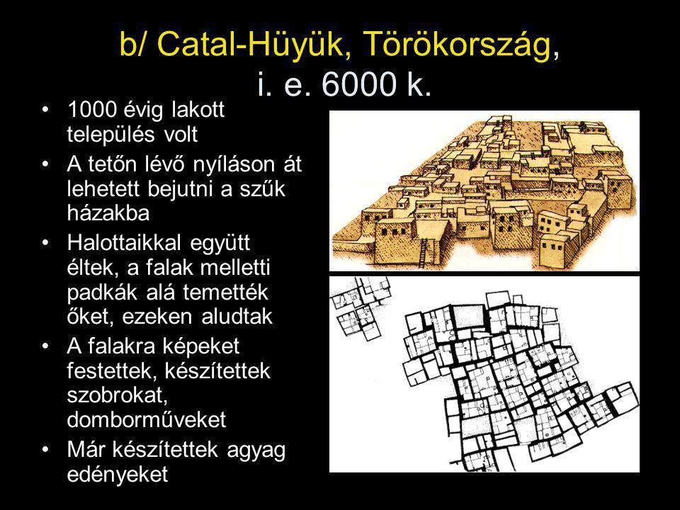 b/ Catal-Hüyük, Törökország, i. e. 6000 k.