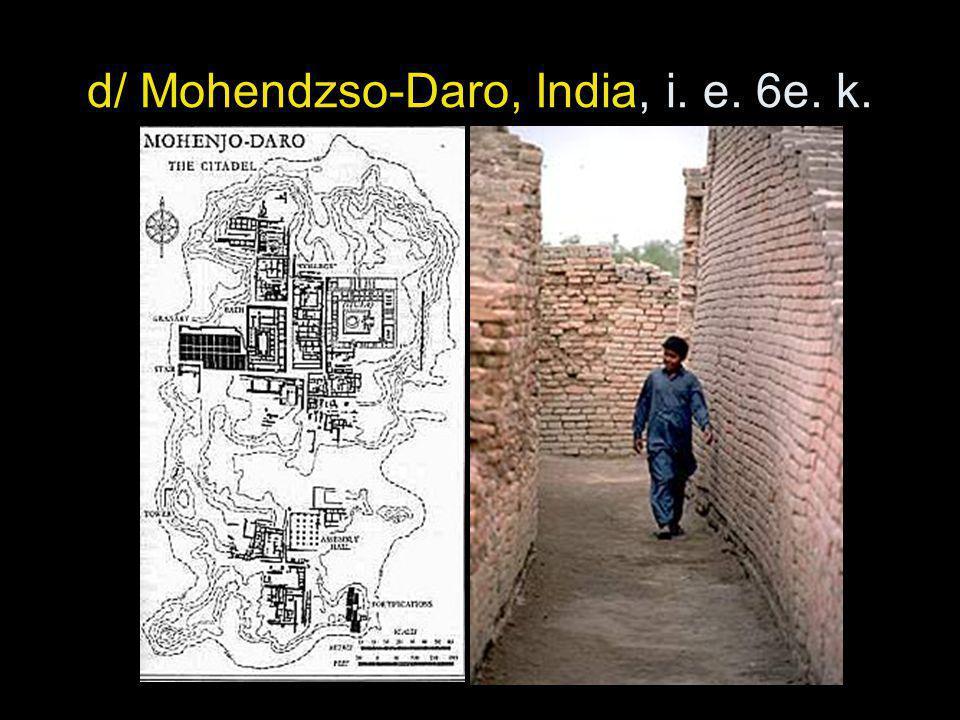 d/ Mohendzso-Daro, India, i. e. 6e. k.