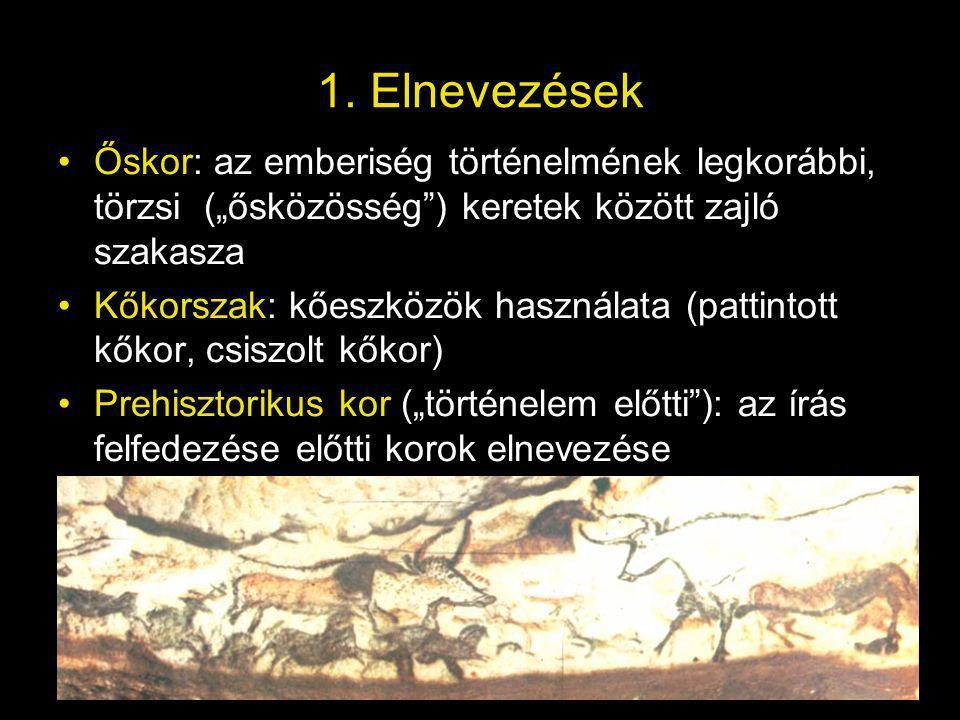 """1. Elnevezések Őskor: az emberiség történelmének legkorábbi, törzsi (""""ősközösség ) keretek között zajló szakasza."""