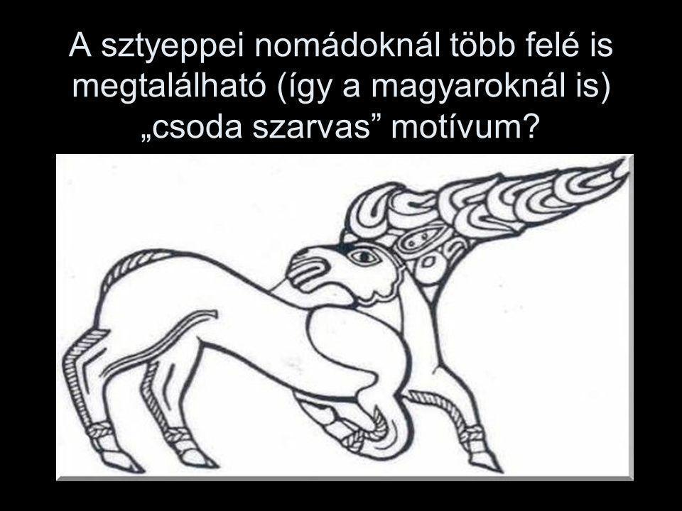 """A sztyeppei nomádoknál több felé is megtalálható (így a magyaroknál is) """"csoda szarvas motívum"""