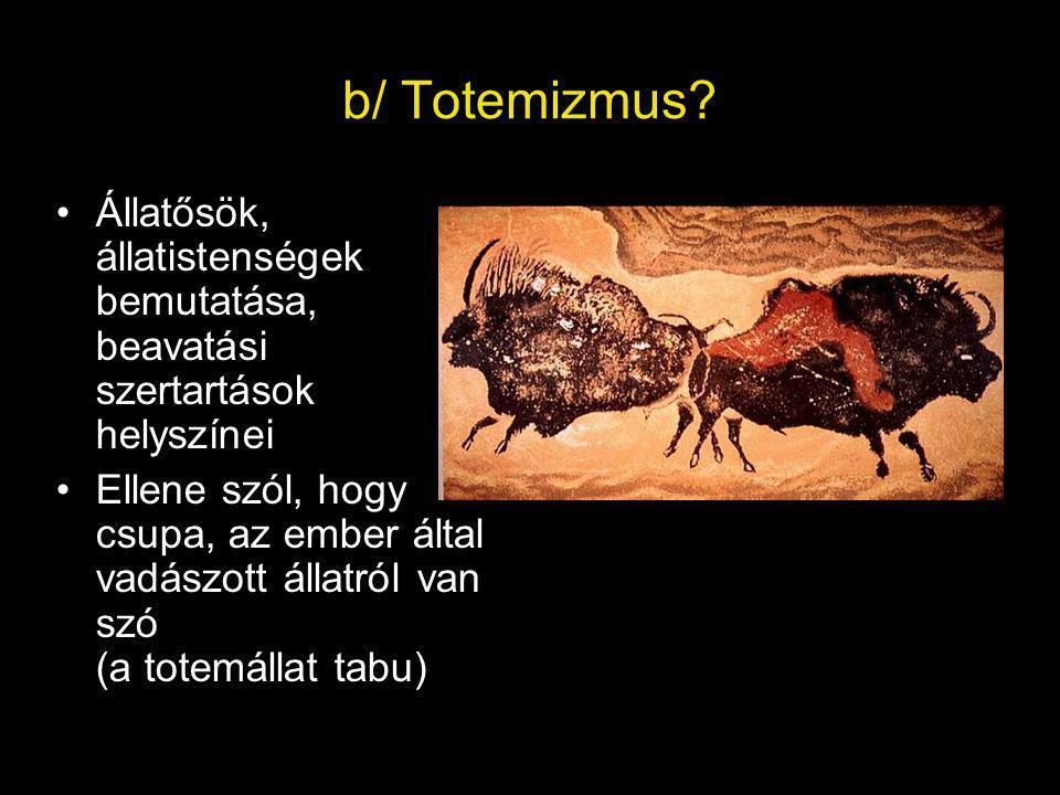 b/ Totemizmus Állatősök, állatistenségek bemutatása, beavatási szertartások helyszínei.