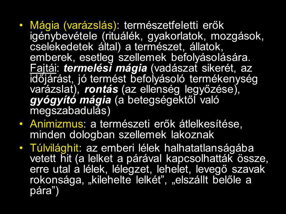 Mágia (varázslás): természetfeletti erők igénybevétele (rituálék, gyakorlatok, mozgások, cselekedetek által) a természet, állatok, emberek, esetleg szellemek befolyásolására. Fajtái: termelési mágia (vadászat sikerét, az időjárást, jó termést befolyásoló termékenység varázslat), rontás (az ellenség legyőzése), gyógyító mágia (a betegségektől való megszabadulás)