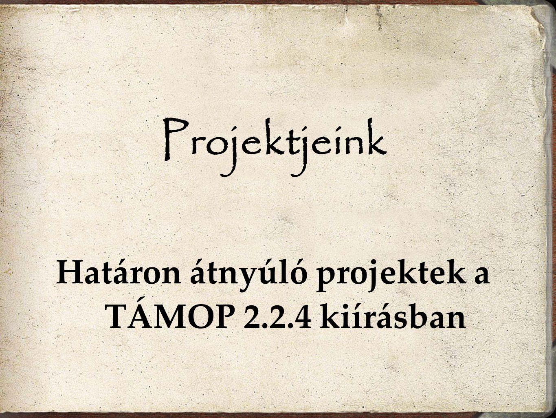 Határon átnyúló projektek a TÁMOP 2.2.4 kiírásban