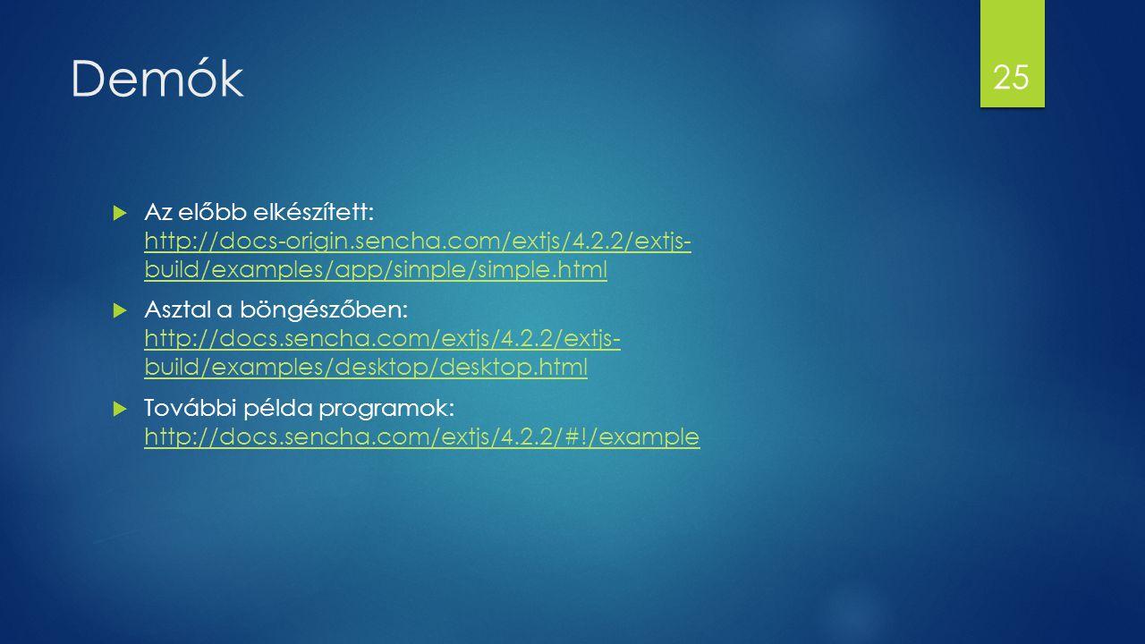 Demók Az előbb elkészített: http://docs-origin.sencha.com/extjs/4.2.2/extjs- build/examples/app/simple/simple.html.