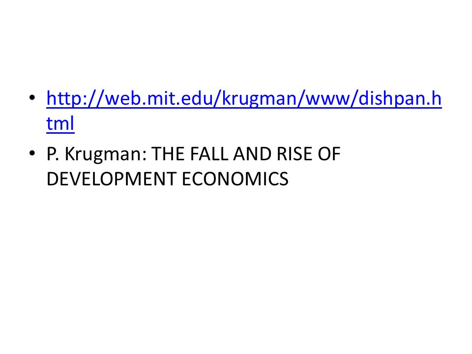 http://web.mit.edu/krugman/www/dishpan.html P. Krugman: THE FALL AND RISE OF DEVELOPMENT ECONOMICS