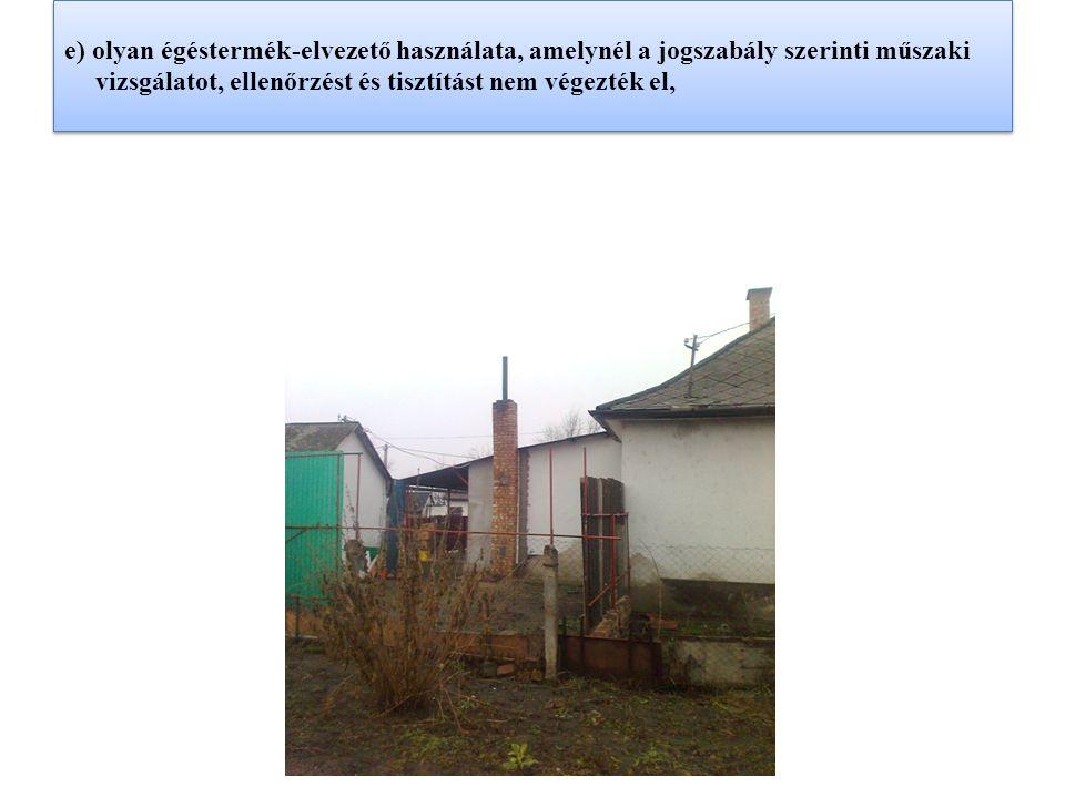 e) olyan égéstermék-elvezető használata, amelynél a jogszabály szerinti műszaki vizsgálatot, ellenőrzést és tisztítást nem végezték el,
