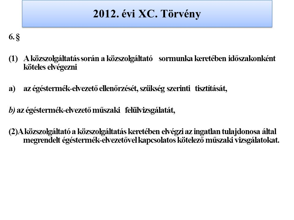 2012. évi XC. Törvény 6. § A közszolgáltatás során a közszolgáltató sormunka keretében időszakonként köteles elvégezni.