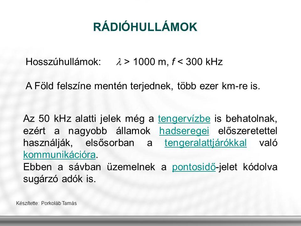 RÁDIÓHULLÁMOK Hosszúhullámok:  > 1000 m, f < 300 kHz