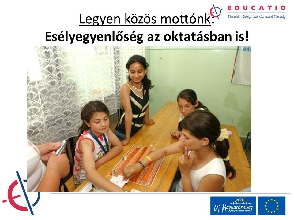 Legyen közös mottónk: Esélyegyenlőség az oktatásban is!