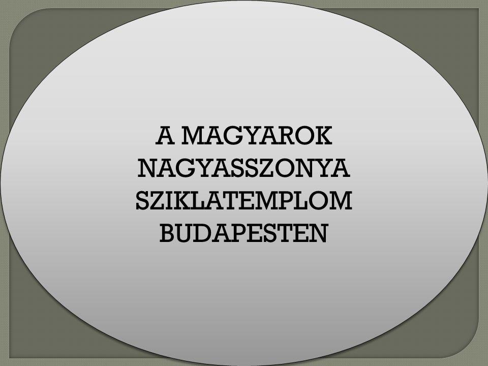 A MAGYAROK NAGYASSZONYA SZIKLATEMPLOM
