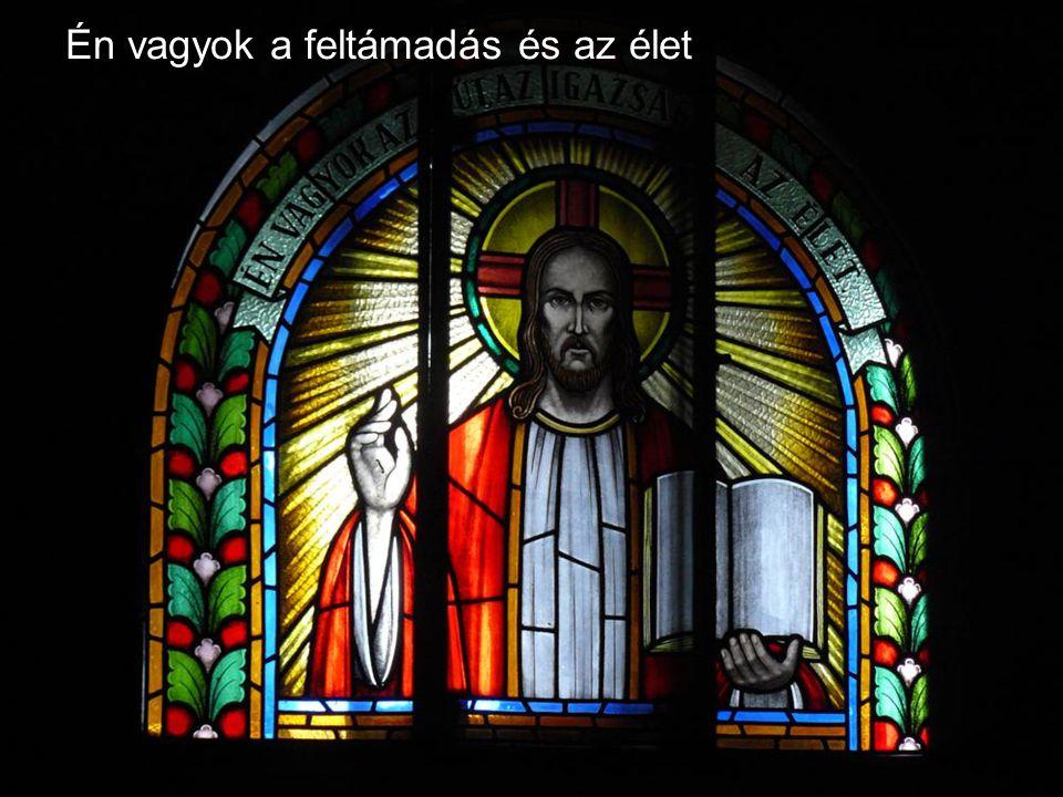 Én vagyok a feltámadás és az élet!