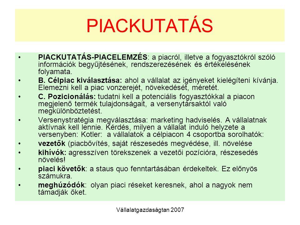PIACKUTATÁS PIACKUTATÁS-PIACELEMZÉS: a piacról, illetve a fogyasztókról szóló információk begyűjtésének, rendszerezésének és értékelésének folyamata.