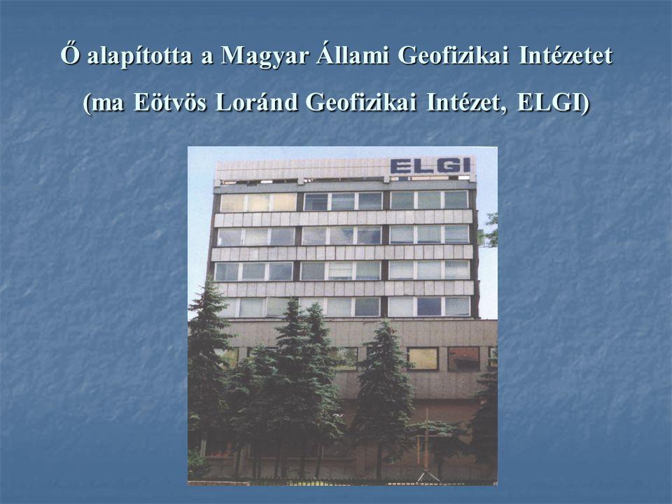 Ő alapította a Magyar Állami Geofizikai Intézetet (ma Eötvös Loránd Geofizikai Intézet, ELGI)