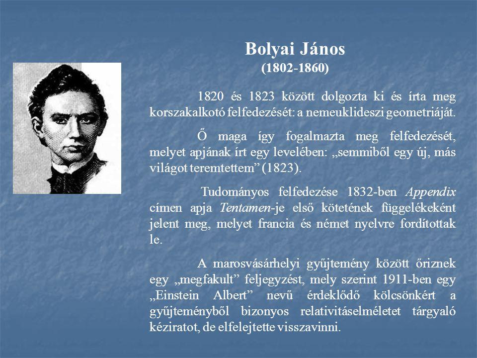 Bolyai János (1802-1860) 1820 és 1823 között dolgozta ki és írta meg korszakalkotó felfedezését: a nemeuklideszi geometriáját.