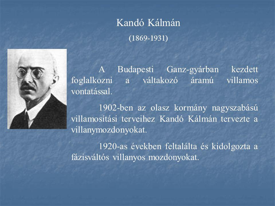 Kandó Kálmán (1869-1931) A Budapesti Ganz-gyárban kezdett foglalkozni a váltakozó áramú villamos vontatással.