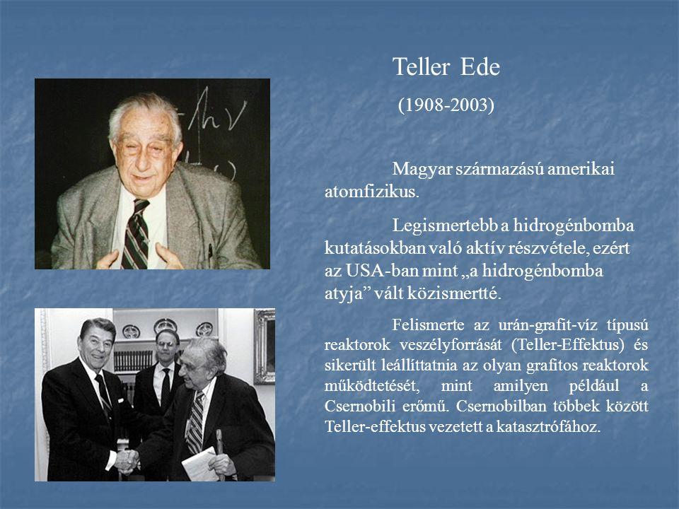 Teller Ede (1908-2003) Magyar származású amerikai atomfizikus.