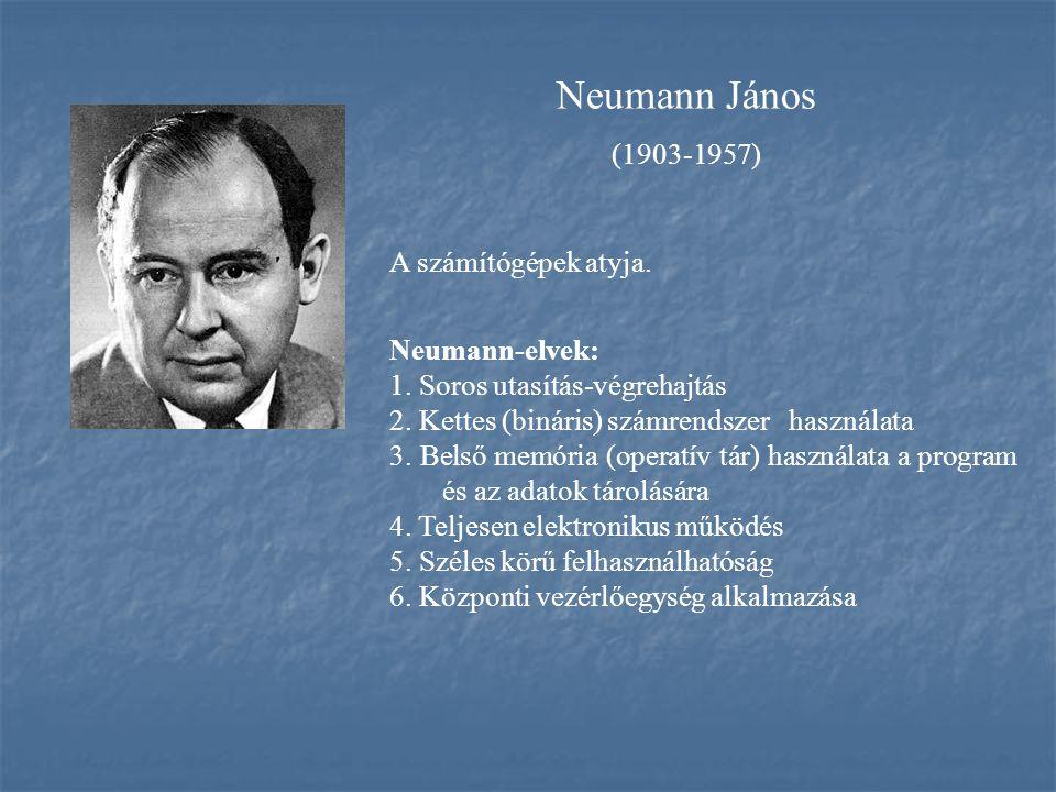 Neumann János (1903-1957) A számítógépek atyja. Neumann-elvek: