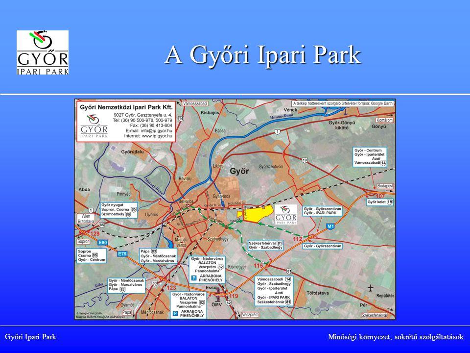 A Győri Ipari Park Győri Ipari Park Minőségi környezet, sokrétű szolgáltatások.