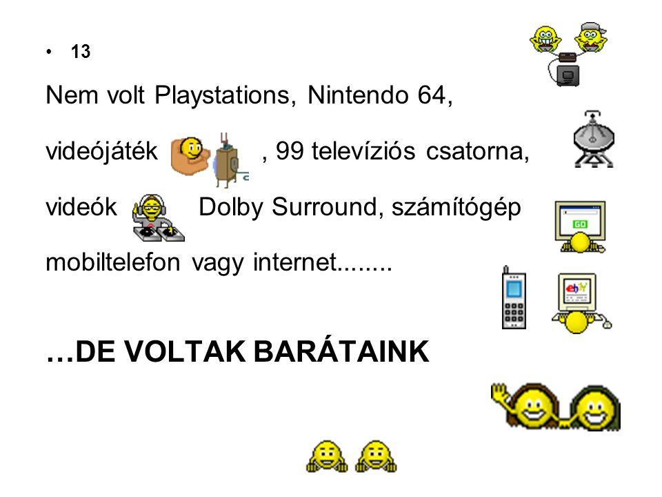 …DE VOLTAK BARÁTAINK Nem volt Playstations, Nintendo 64,