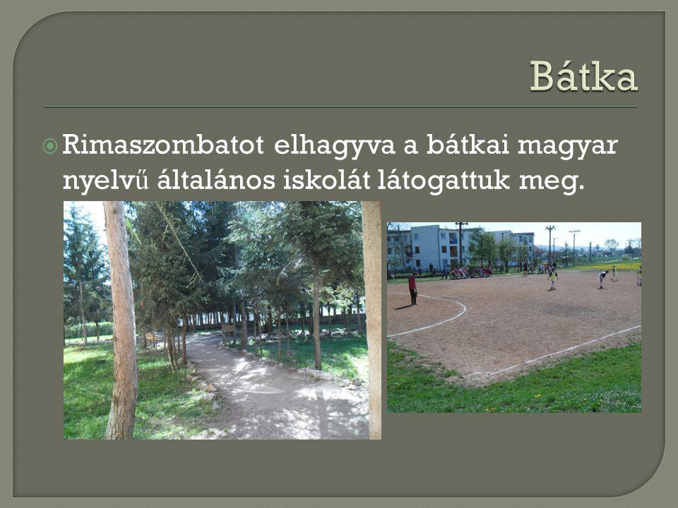 Bátka Rimaszombatot elhagyva a bátkai magyar nyelvű általános iskolát látogattuk meg.