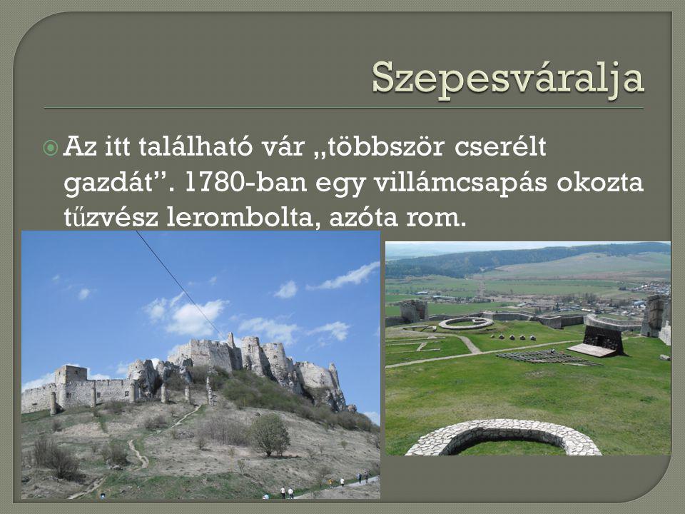 """Szepesváralja Az itt található vár """"többször cserélt gazdát ."""