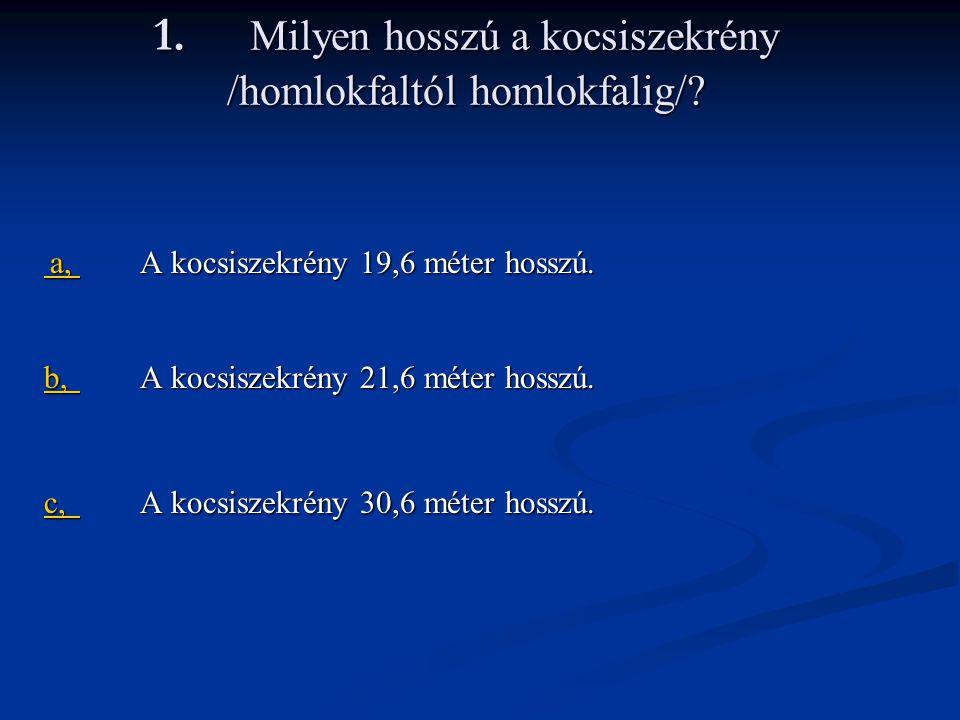 1. Milyen hosszú a kocsiszekrény /homlokfaltól homlokfalig/