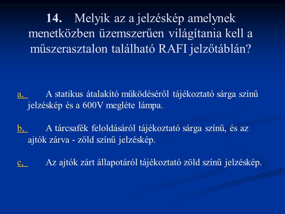 14. Melyik az a jelzéskép amelynek menetközben üzemszerűen világítania kell a műszerasztalon található RAFI jelzőtáblán