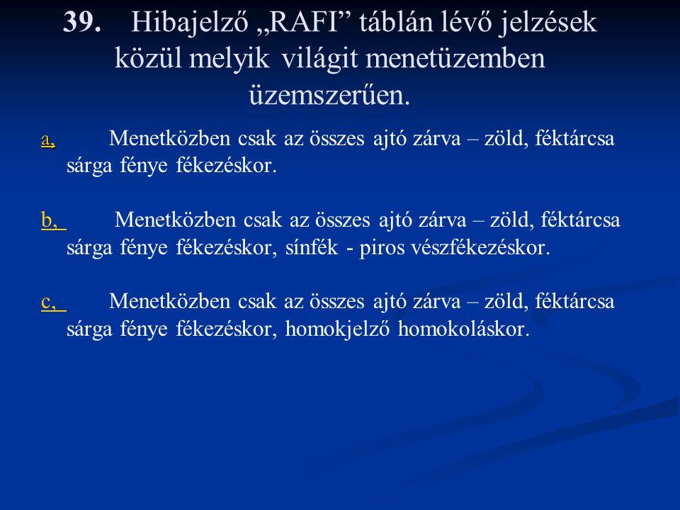 """39. Hibajelző """"RAFI táblán lévő jelzések közül melyik világit menetüzemben üzemszerűen."""