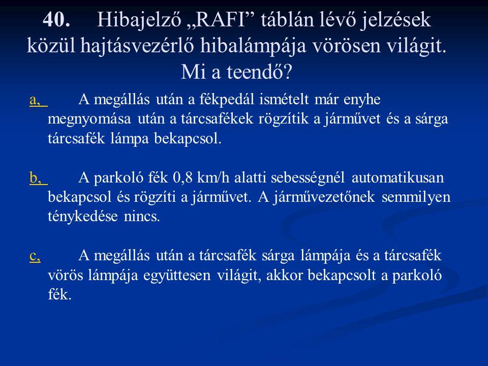 """40. Hibajelző """"RAFI táblán lévő jelzések közül hajtásvezérlő hibalámpája vörösen világit. Mi a teendő"""