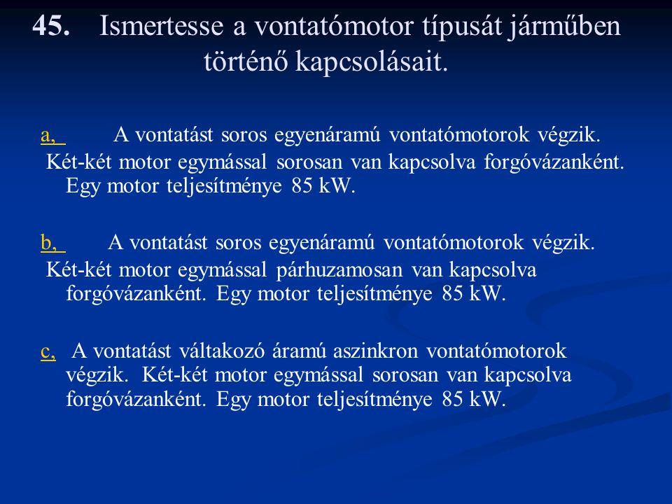 45. Ismertesse a vontatómotor típusát járműben történő kapcsolásait.