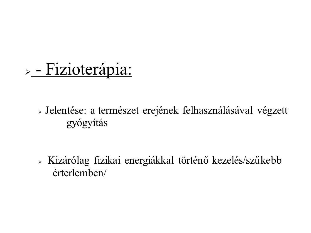 - Fizioterápia: Jelentése: a természet erejének felhasználásával végzett gyógyítás.