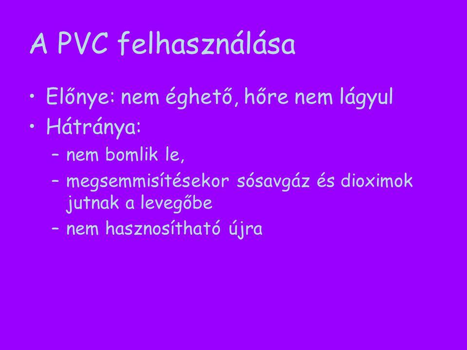 A PVC felhasználása Előnye: nem éghető, hőre nem lágyul Hátránya: