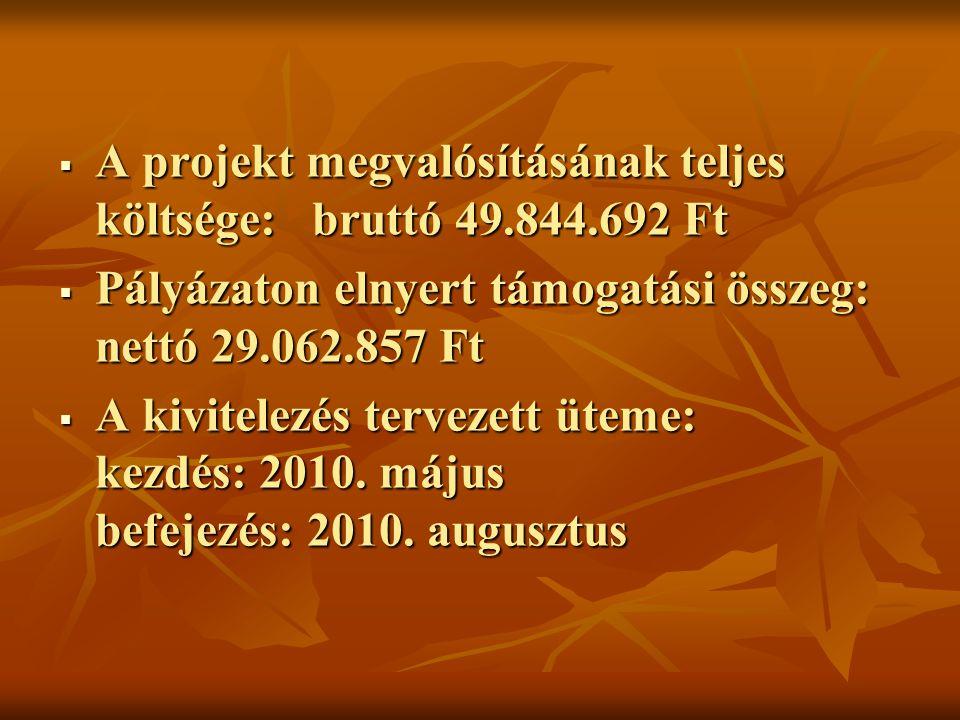 A projekt megvalósításának teljes költsége: bruttó 49.844.692 Ft