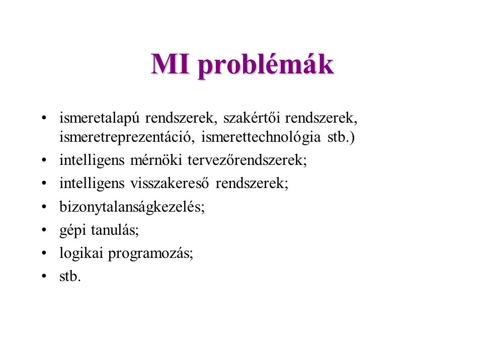 MI problémák ismeretalapú rendszerek, szakértői rendszerek, ismeretreprezentáció, ismerettechnológia stb.)