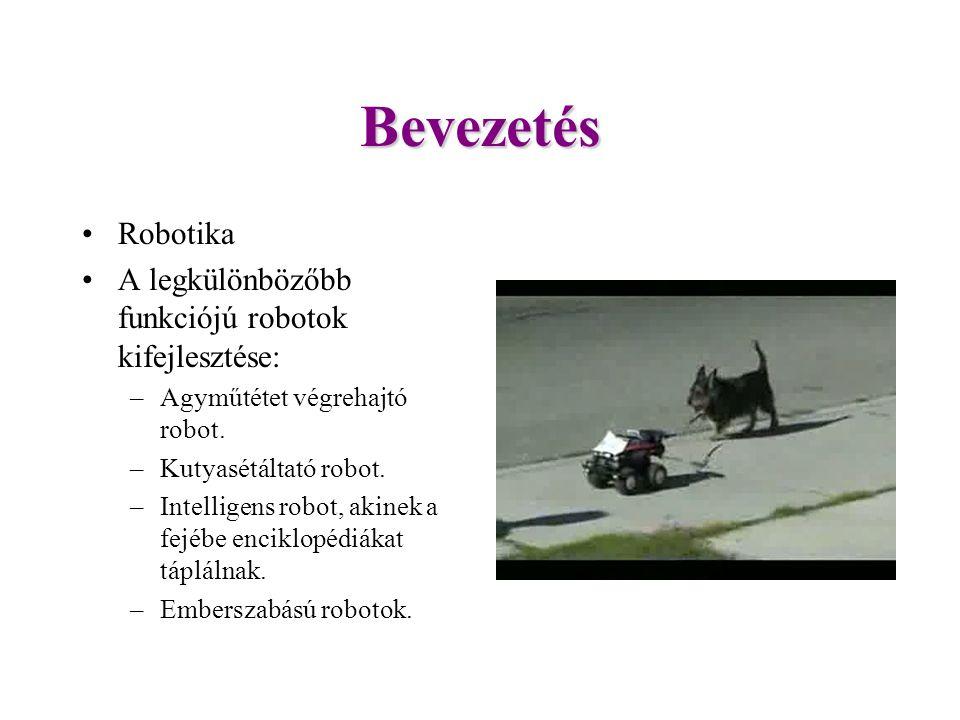 Bevezetés Robotika A legkülönbözőbb funkciójú robotok kifejlesztése: