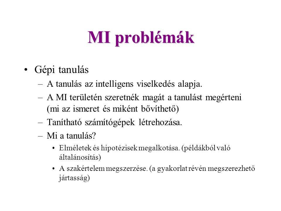 MI problémák Gépi tanulás A tanulás az intelligens viselkedés alapja.
